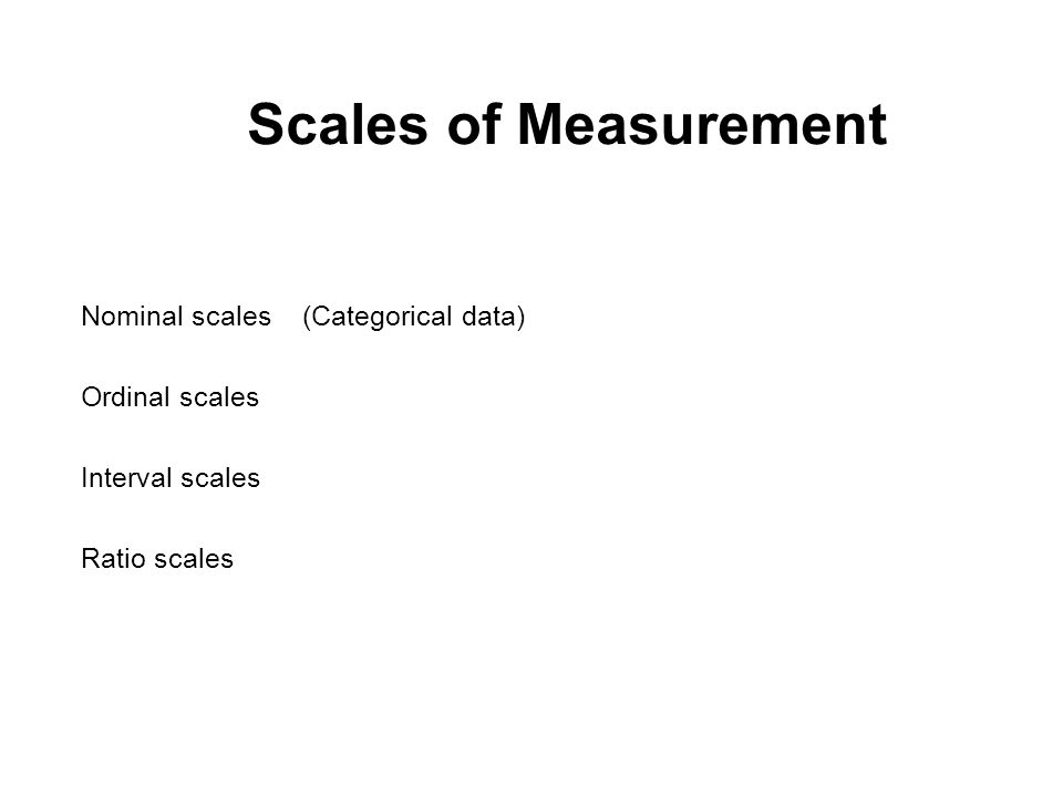 Scales of Measurement Nominal scales (Categorical data) Ordinal scales