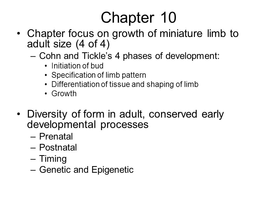 Chapter 10 Chapter focus on growth of miniature limb to adult size (4 of 4) Cohn and Tickle's 4 phases of development: