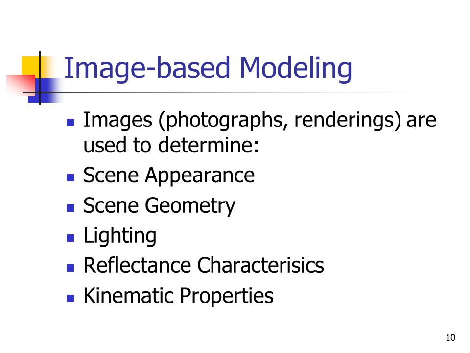 Image-based Modeling Images (photographs, renderings) are used to determine: Scene Appearance. Scene Geometry.
