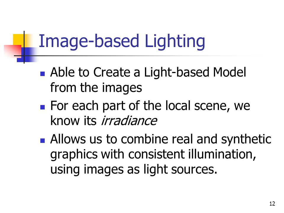 Image-based Lighting Able to Create a Light-based Model from the images. For each part of the local scene, we know its irradiance.