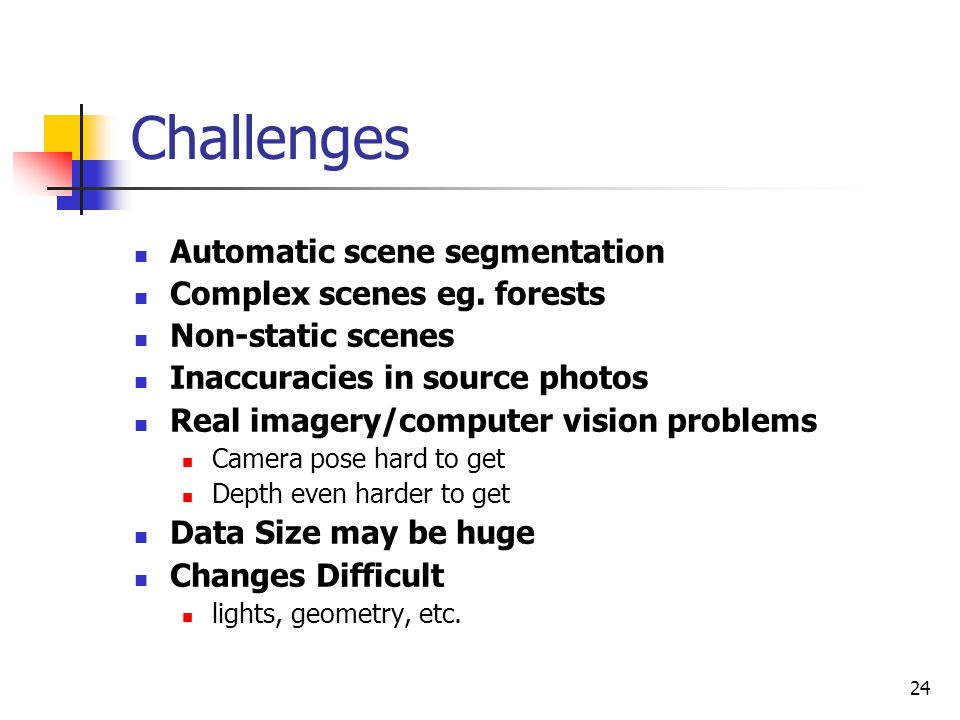 Challenges Automatic scene segmentation Complex scenes eg. forests