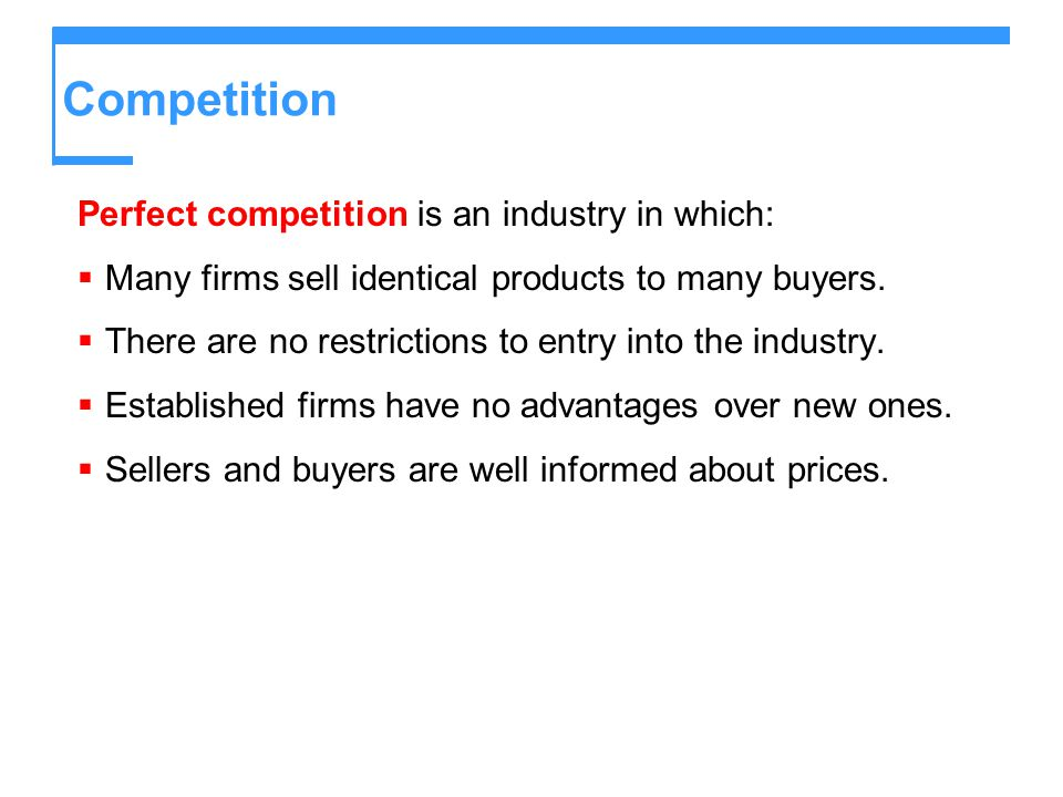 Competition Perfect competition is an industry in which: