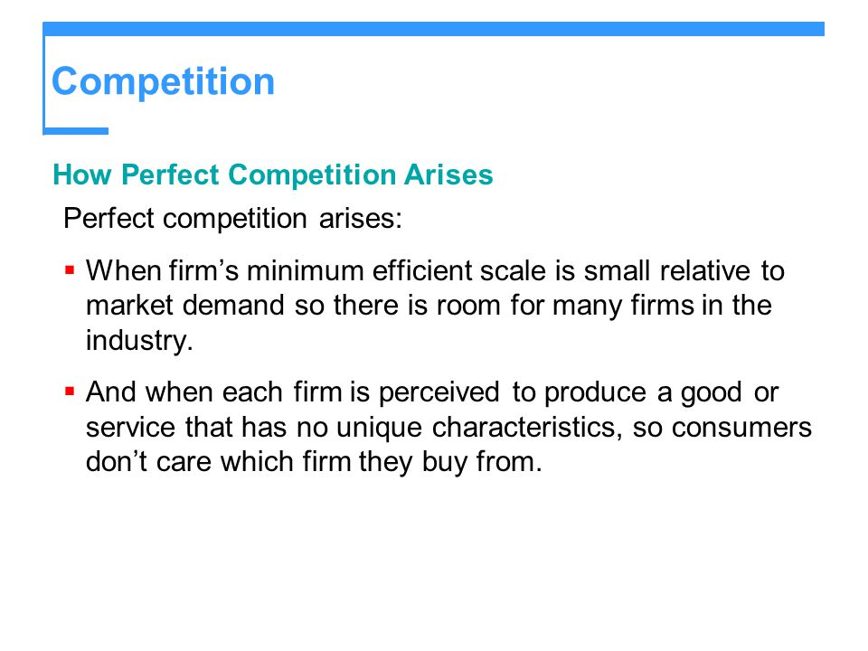 Competition How Perfect Competition Arises Perfect competition arises: