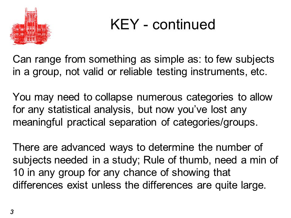 KEY - continued Can range from something as simple as: to few subjects in a group, not valid or reliable testing instruments, etc.