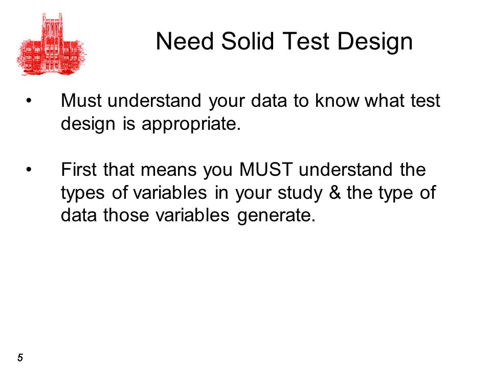 Need Solid Test Design Must understand your data to know what test design is appropriate.