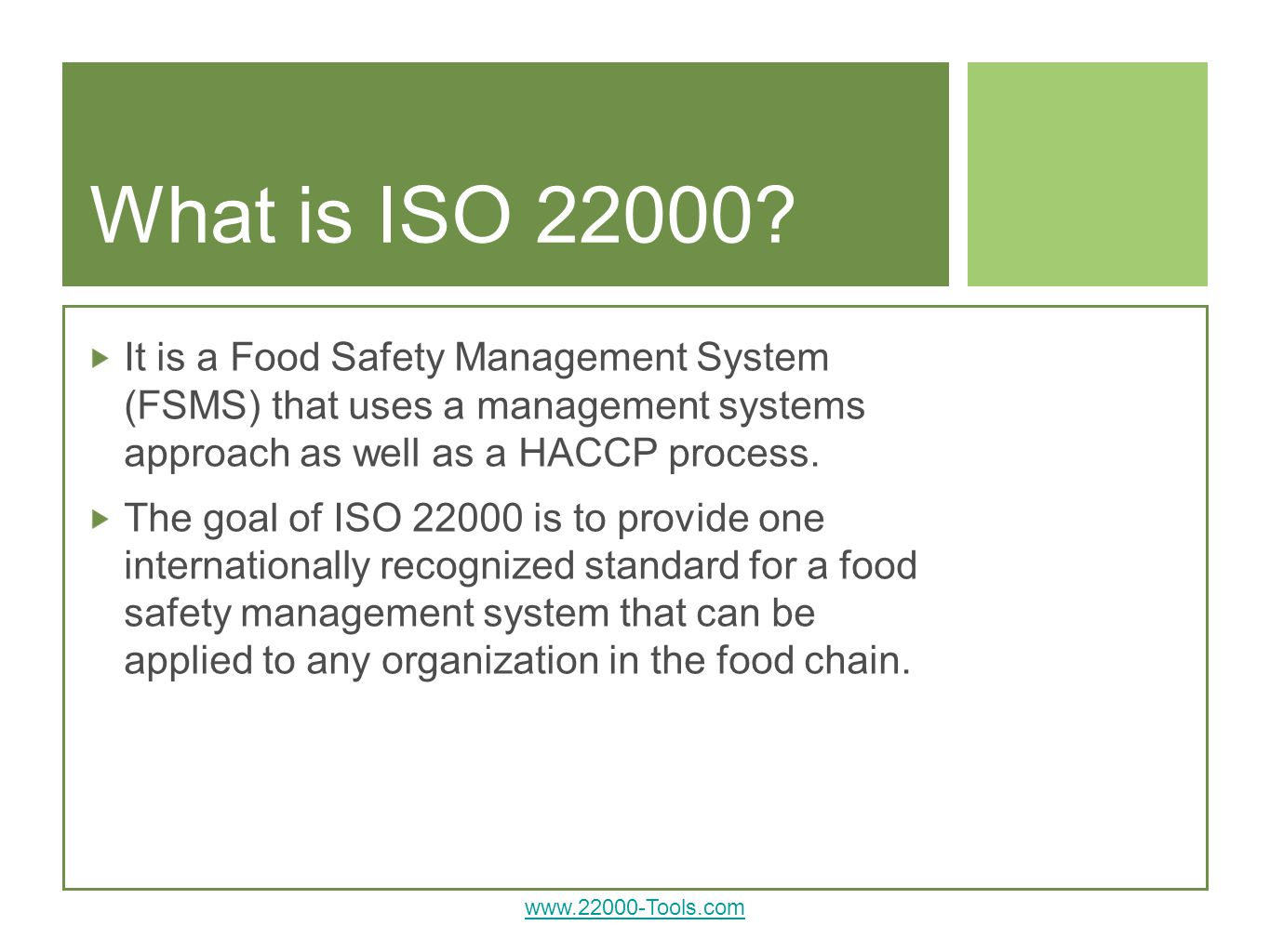 What is ISO It is a Food Safety Management System (FSMS) that uses a management systems approach as well as a HACCP process.