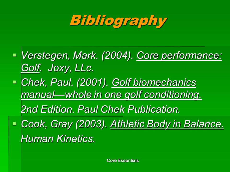 Bibliography Verstegen, Mark. (2004). Core performance: Golf. Joxy, LLc.
