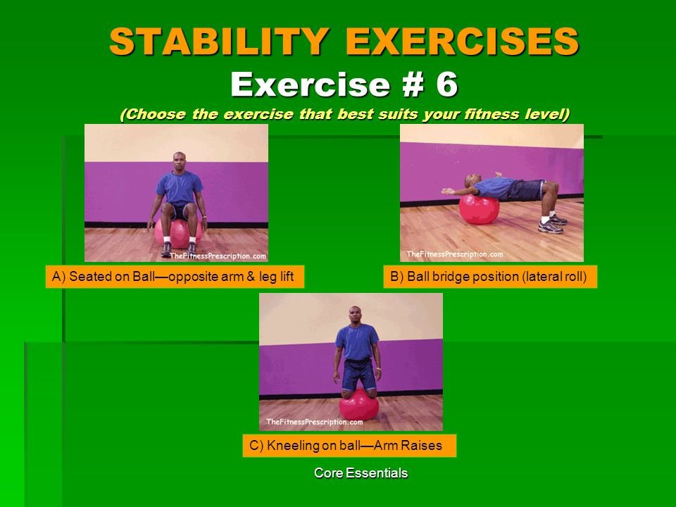 STABILITY EXERCISES Exercise # 6 (Choose the exercise that best suits your fitness level)