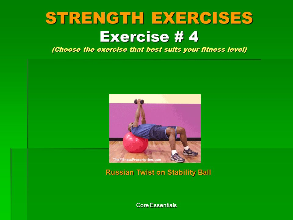 STRENGTH EXERCISES Exercise # 4 (Choose the exercise that best suits your fitness level)