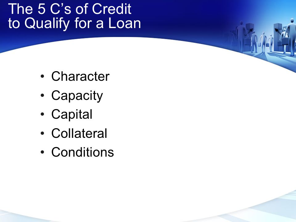The 5 C's of Credit to Qualify for a Loan
