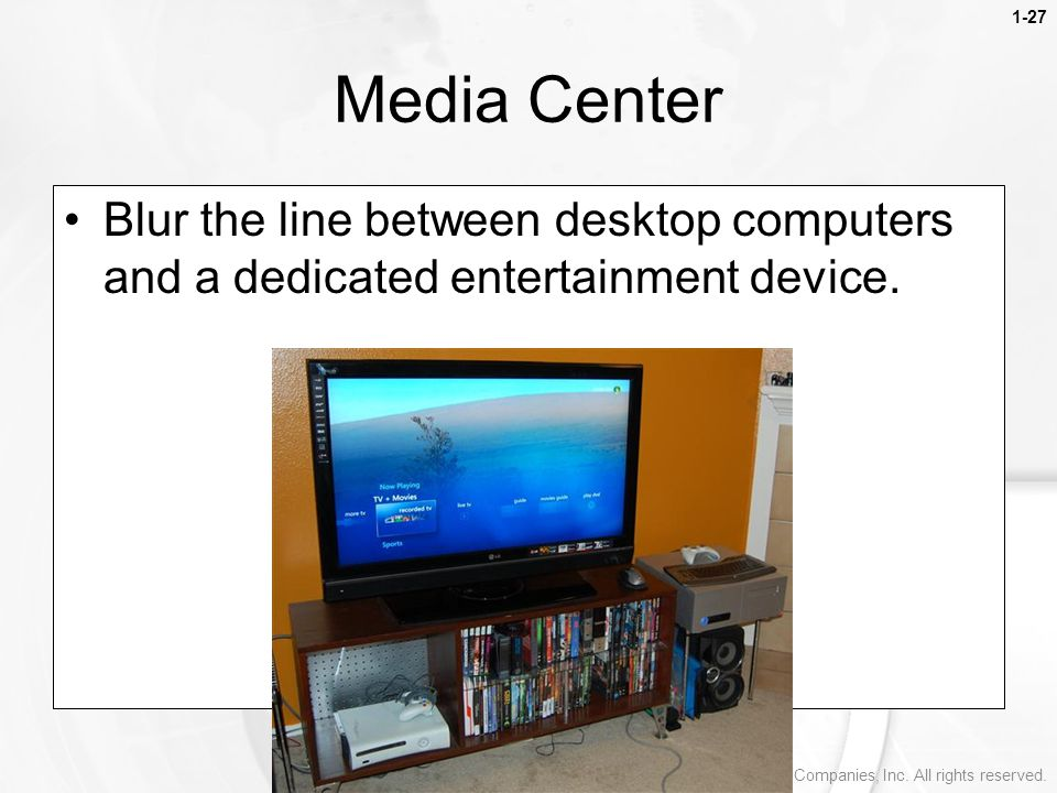Media Center Blur the line between desktop computers and a dedicated entertainment device.