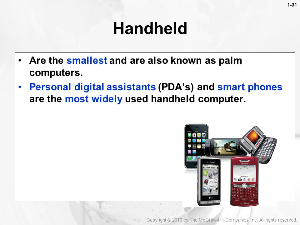Handheld Are the smallest and are also known as palm computers.