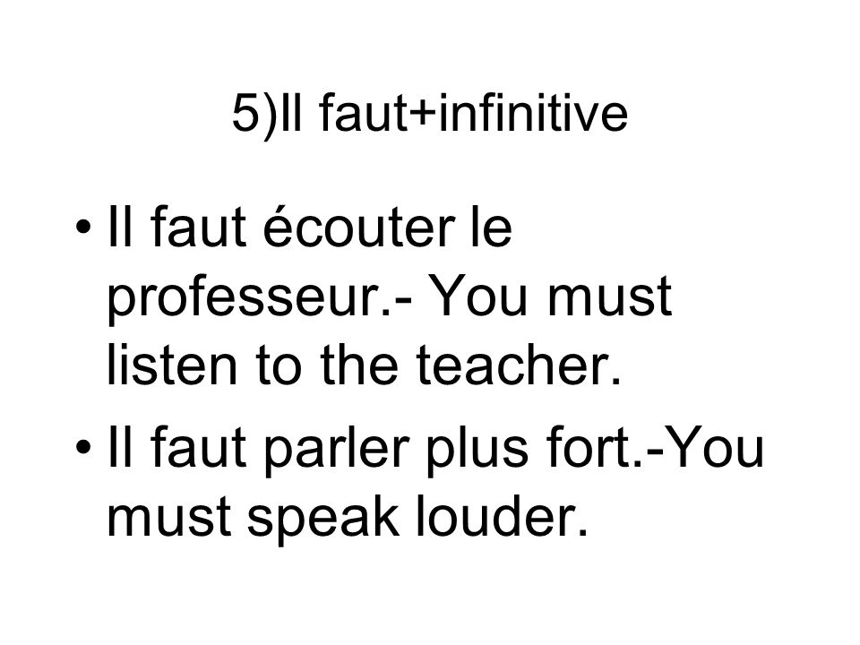 Il faut écouter le professeur.- You must listen to the teacher.