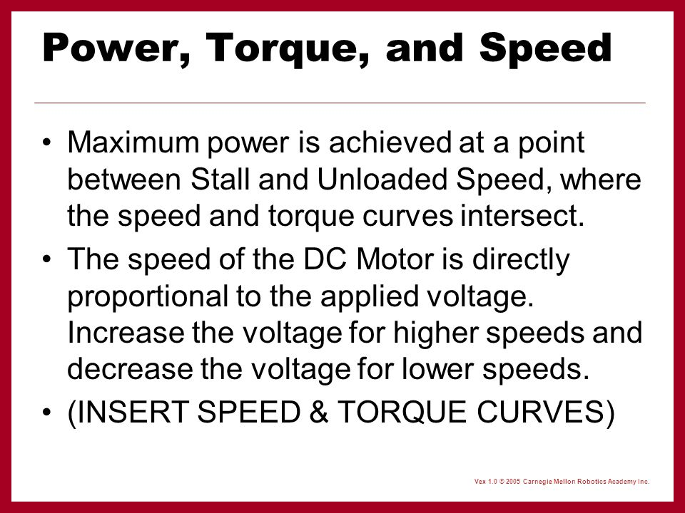 Power, Torque, and Speed Maximum power is achieved at a point between Stall and