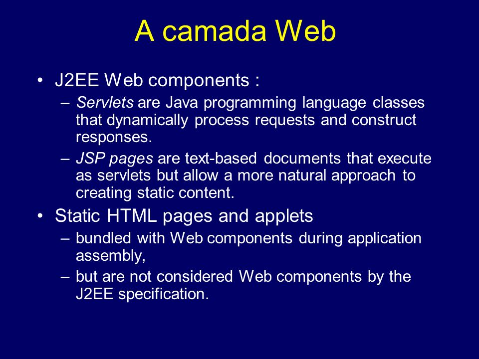A camada Web J2EE Web components : Static HTML pages and applets