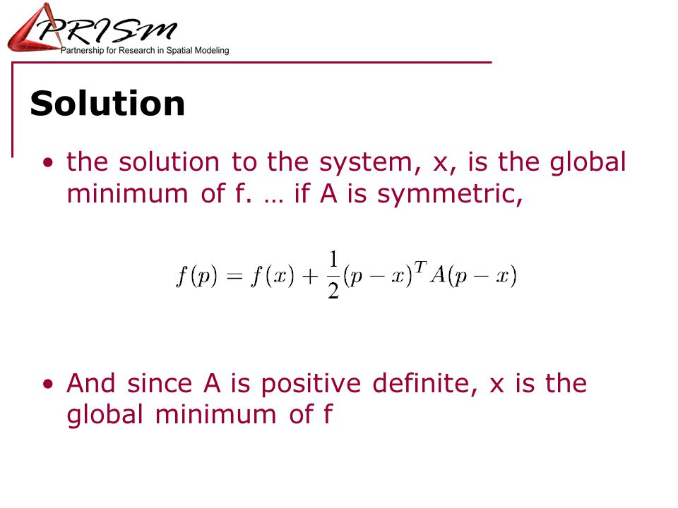 Solution the solution to the system, x, is the global minimum of f. … if A is symmetric,
