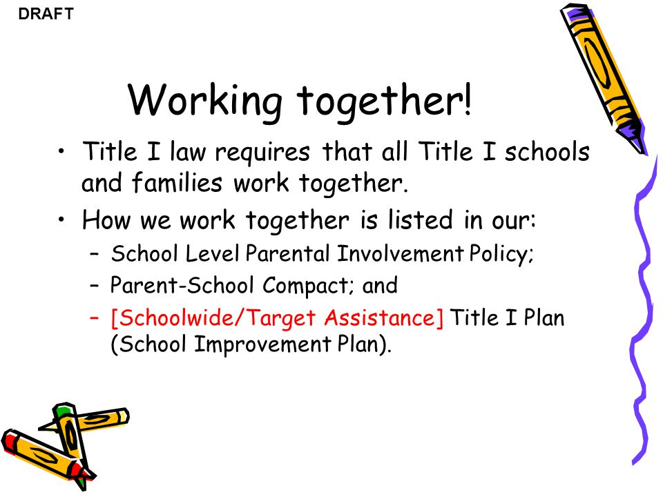 Working together! Title I law requires that all Title I schools and families work together. How we work together is listed in our: