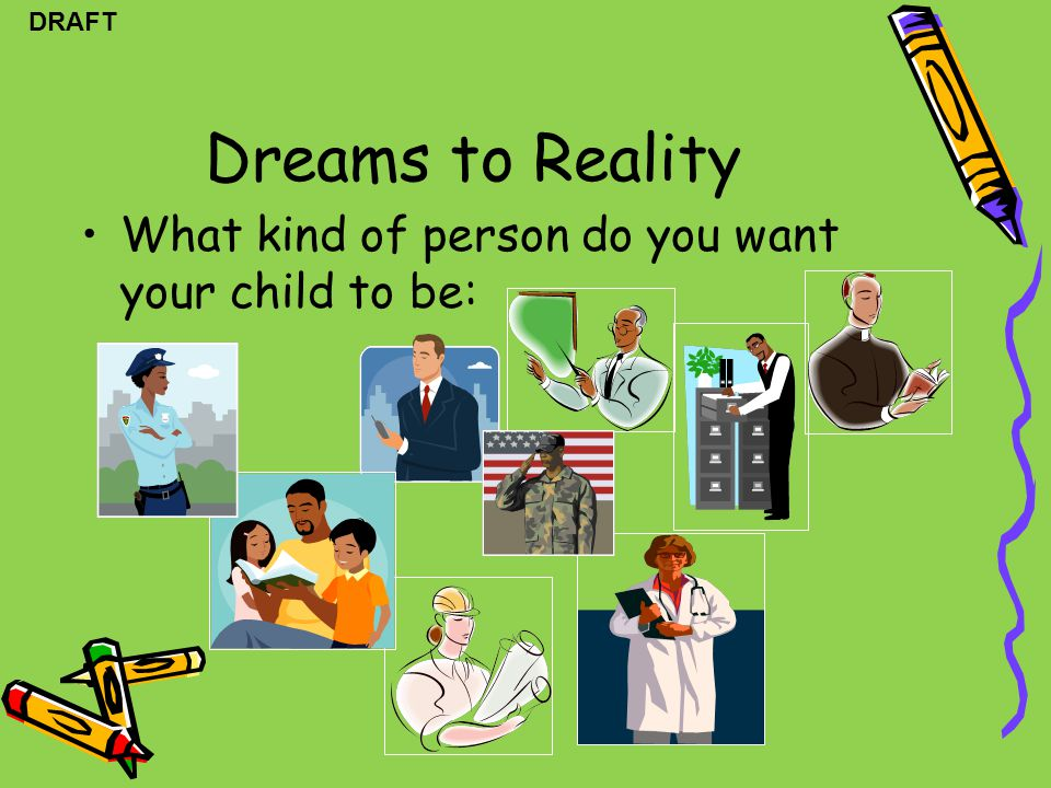 Dreams to Reality What kind of person do you want your child to be: