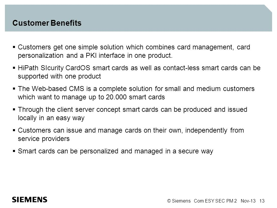 Customer Benefits Customers get one simple solution which combines card management, card personalization and a PKI interface in one product.
