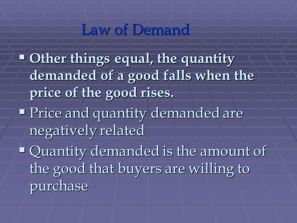 Law of Demand Price and quantity demanded are negatively related