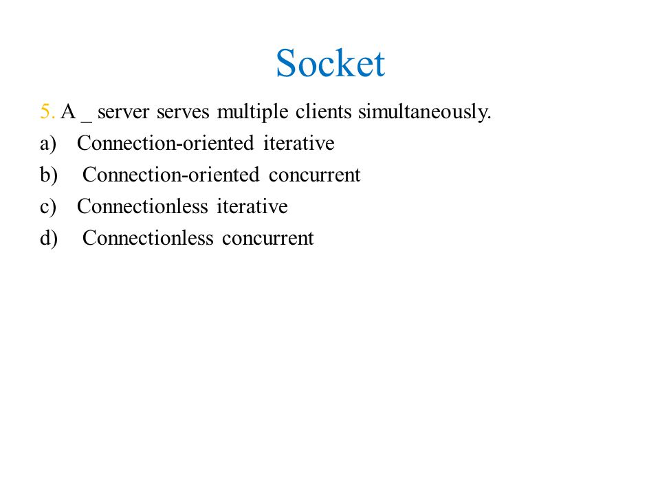 Socket 5. A _ server serves multiple clients simultaneously.