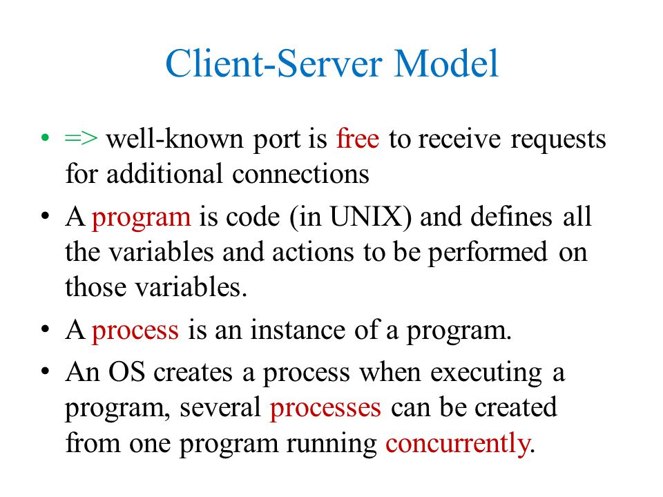 Client-Server Model => well-known port is free to receive requests for additional connections.