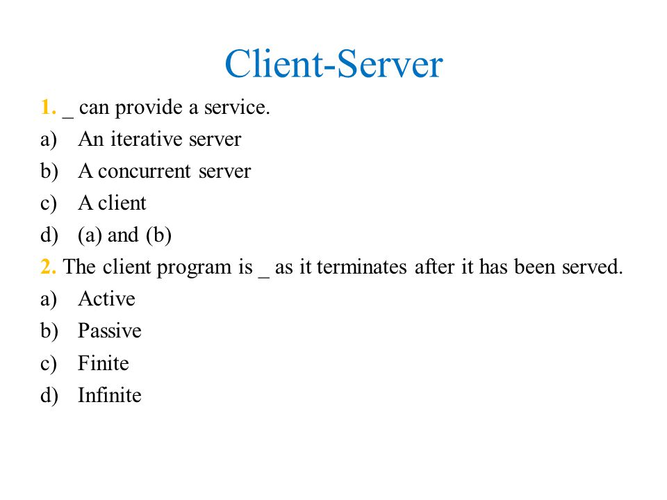 Client-Server 1. _ can provide a service. An iterative server