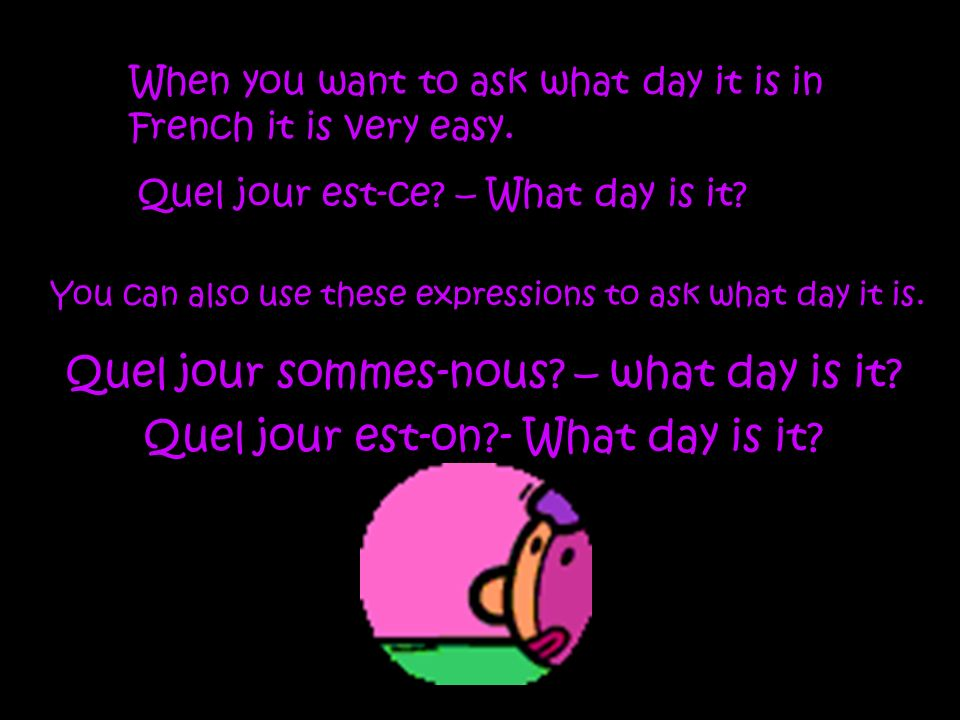 Quel jour sommes-nous – what day is it