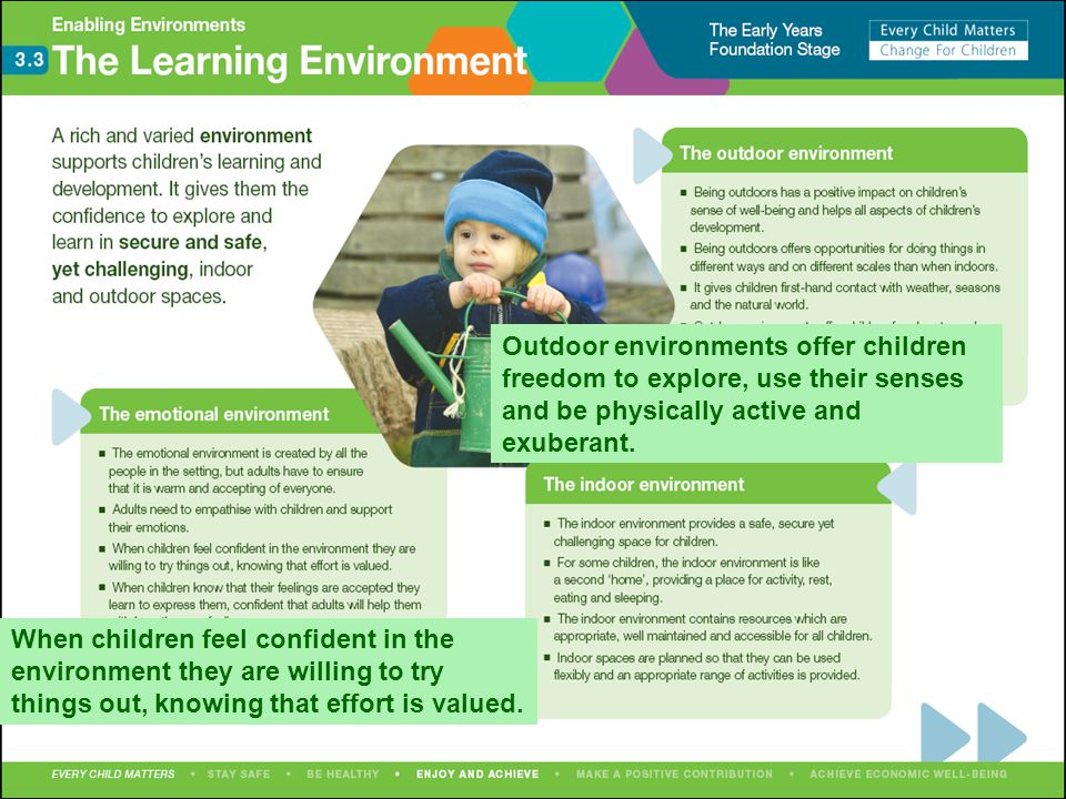 Outdoor environments offer children freedom to explore, use their senses and be physically active and exuberant.