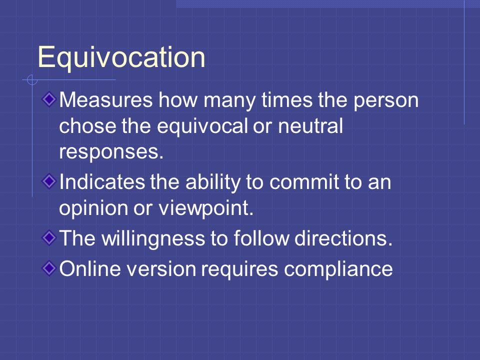 Equivocation Measures how many times the person chose the equivocal or neutral responses.