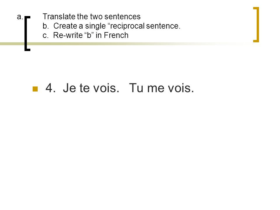Translate the two sentences b. Create a single reciprocal sentence. c