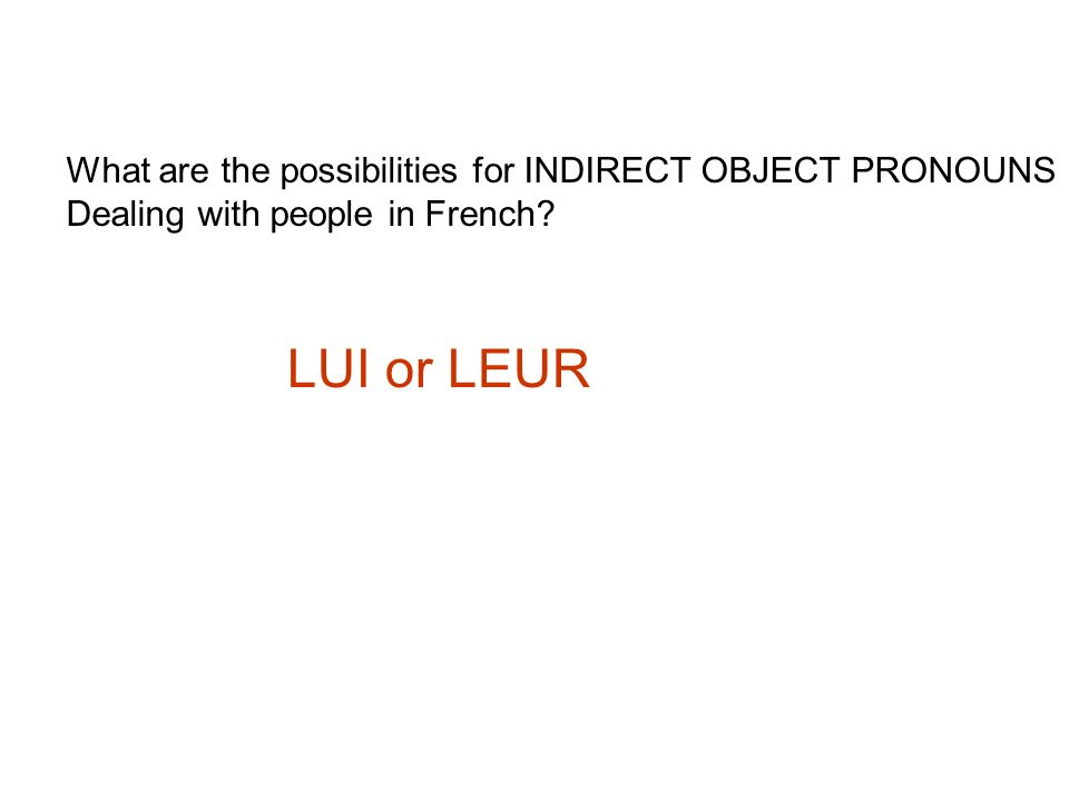 LUI or LEUR What are the possibilities for INDIRECT OBJECT PRONOUNS