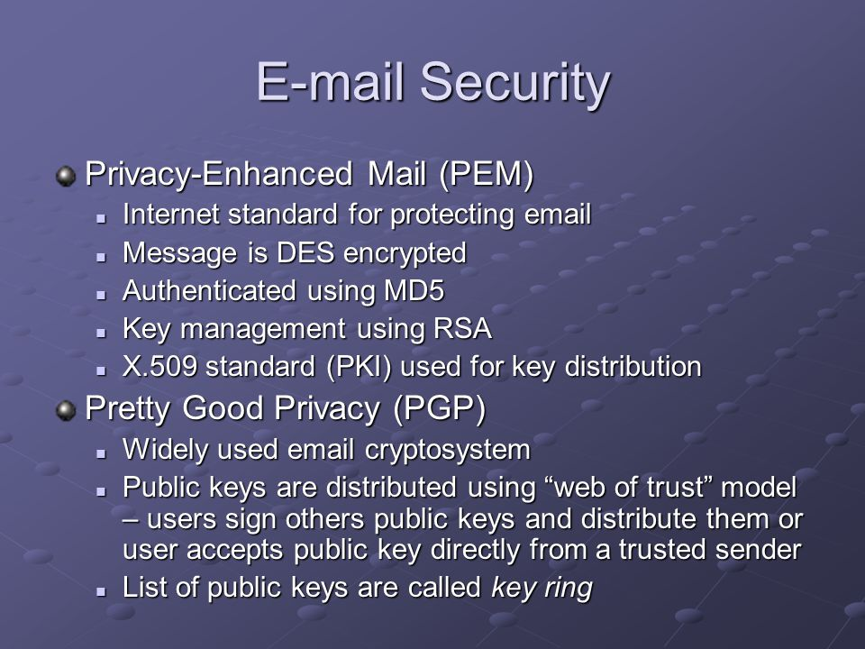Security Privacy-Enhanced Mail (PEM) Pretty Good Privacy (PGP)