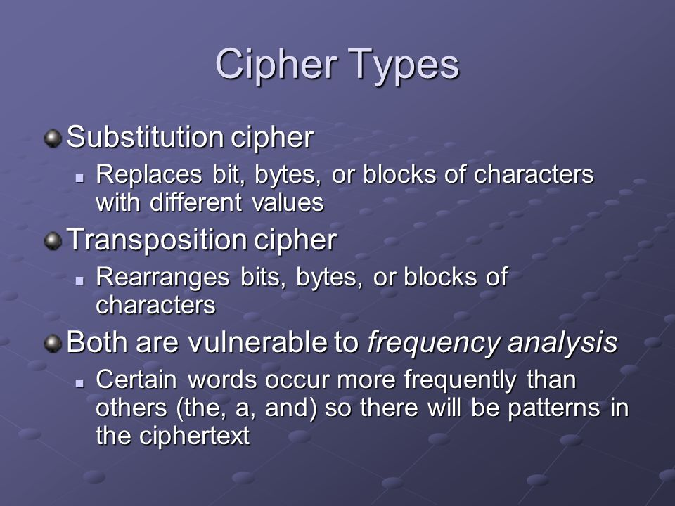 Cipher Types Substitution cipher Transposition cipher