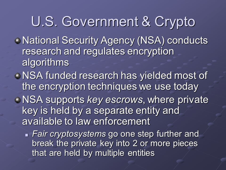 U.S. Government & Crypto National Security Agency (NSA) conducts research and regulates encryption algorithms.