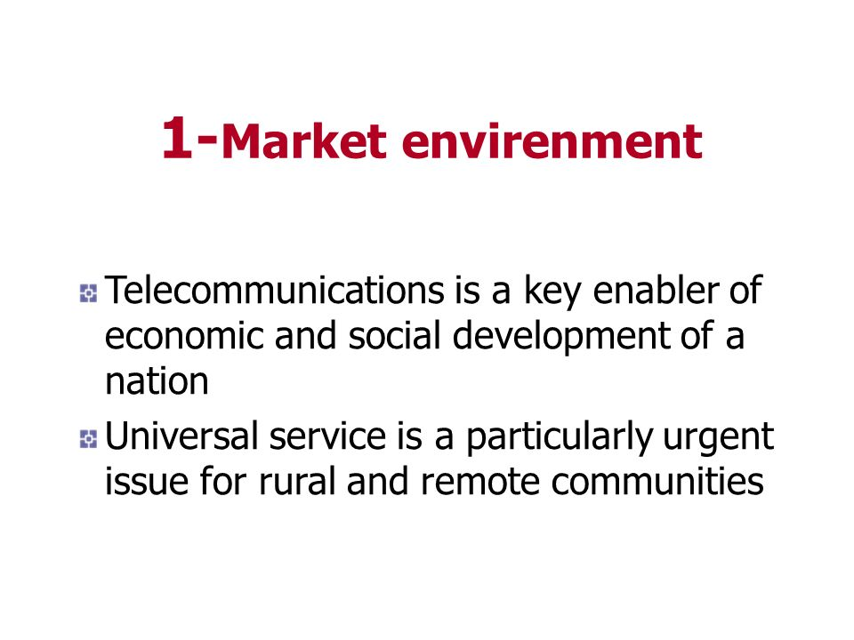 1-Market envirenment Telecommunications is a key enabler of economic and social development of a nation.