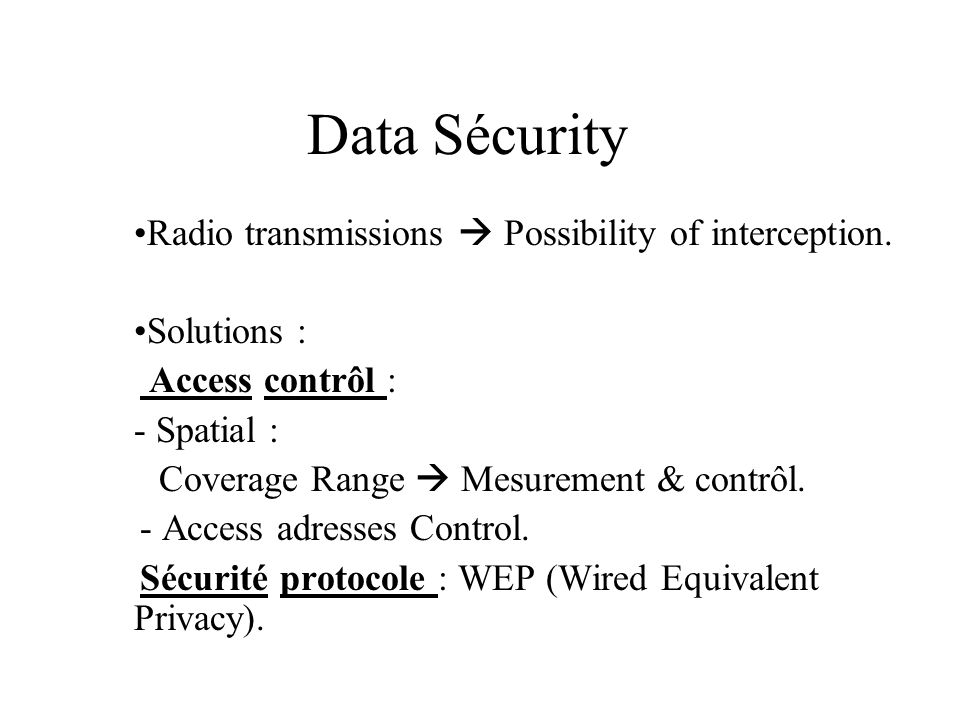 Data Sécurity Radio transmissions  Possibility of interception.