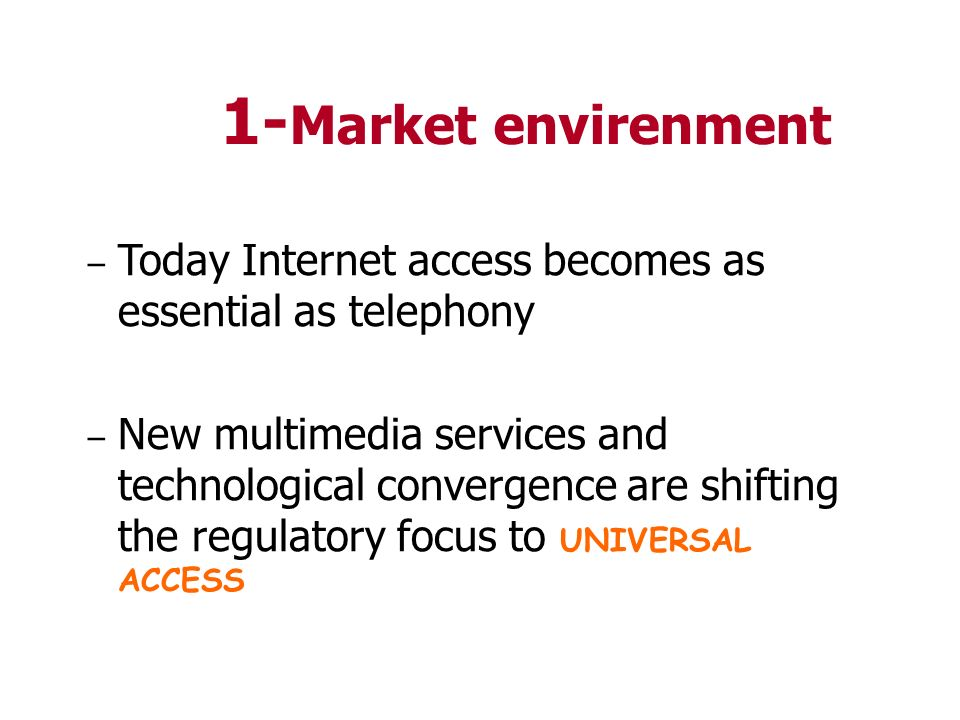 1-Market envirenment Today Internet access becomes as essential as telephony.