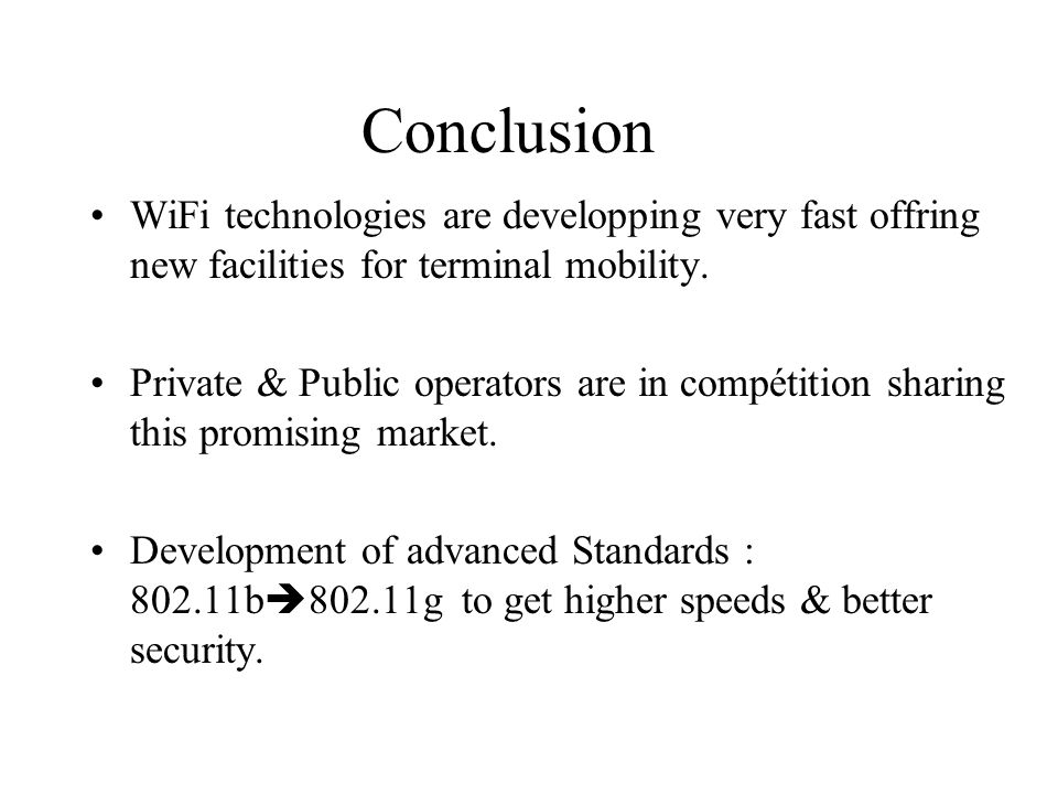 Conclusion WiFi technologies are developping very fast offring new facilities for terminal mobility.