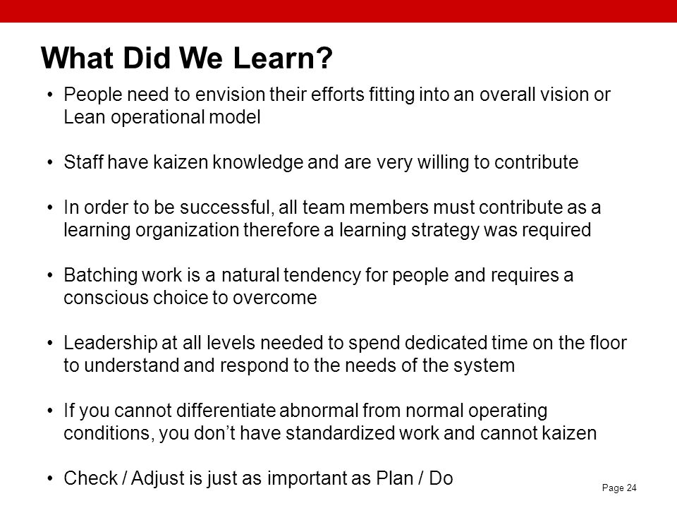 What Did We Learn People need to envision their efforts fitting into an overall vision or Lean operational model.