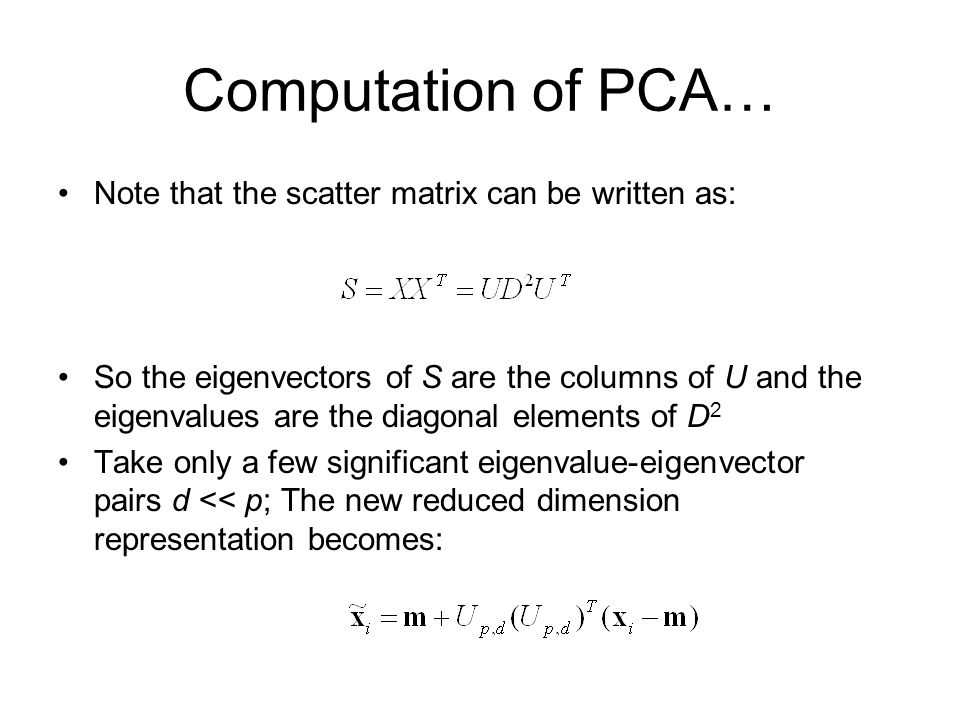 Computation of PCA… Note that the scatter matrix can be written as: