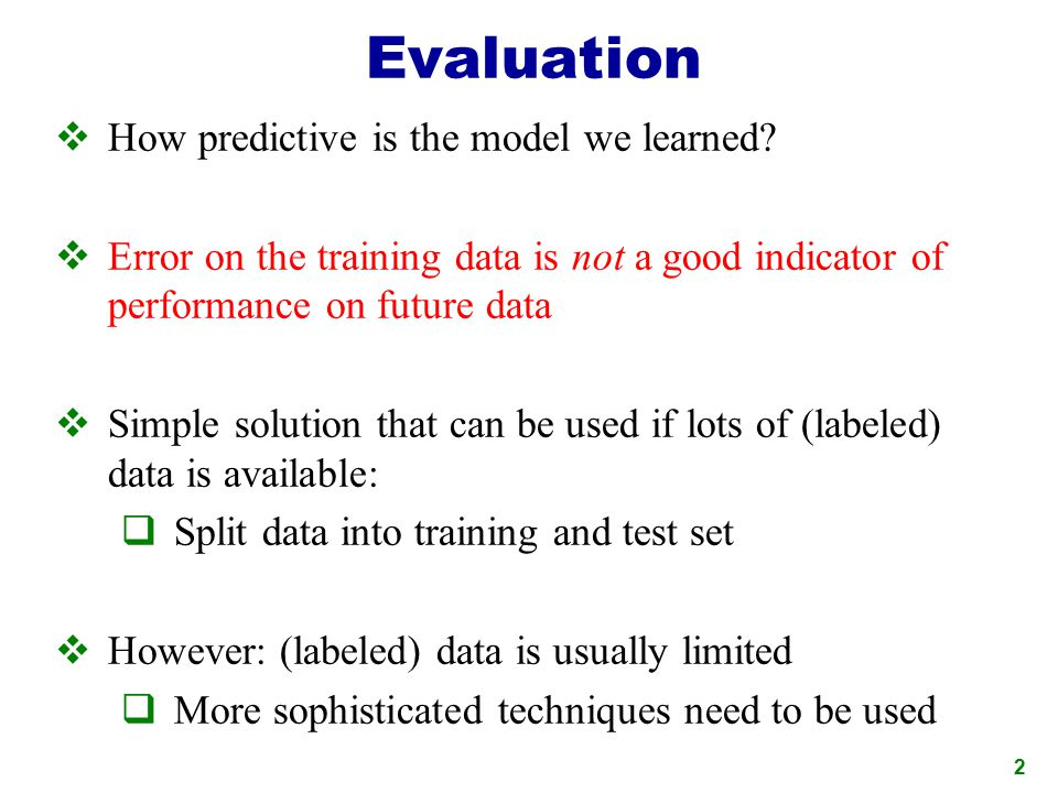 Evaluation How predictive is the model we learned