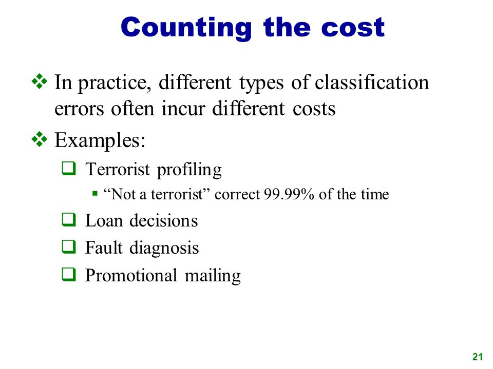 Counting the cost In practice, different types of classification errors often incur different costs.