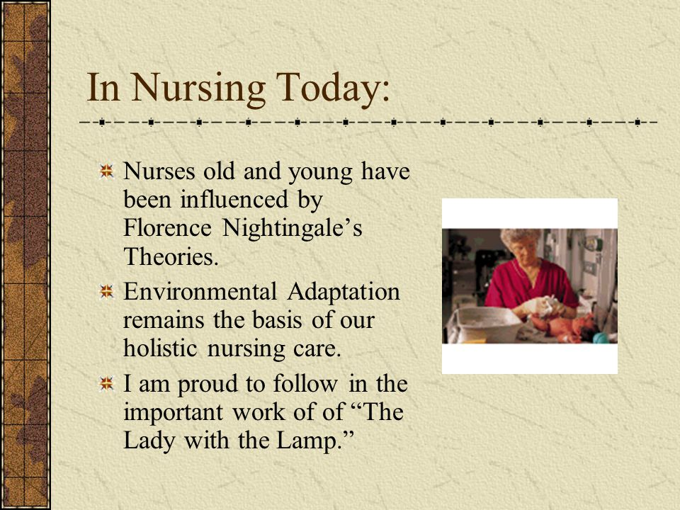 in nursing today nurses old and young have been influenced by florence nightingales theories