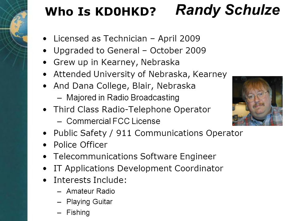 Randy Schulze Who Is KD0HKD Licensed as Technician – April 2009
