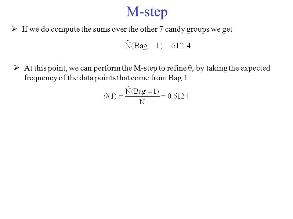 M-step If we do compute the sums over the other 7 candy groups we get