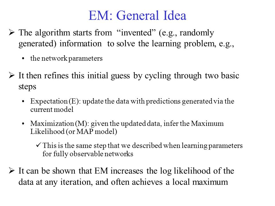 EM: General Idea The algorithm starts from invented (e.g., randomly generated) information to solve the learning problem, e.g.,