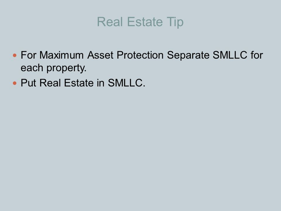 Real Estate Tip For Maximum Asset Protection Separate SMLLC for each property.