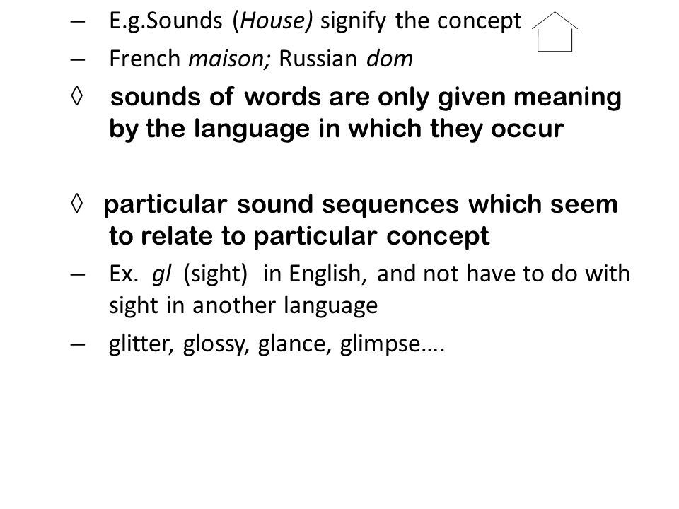 E.g.Sounds (House) signify the concept