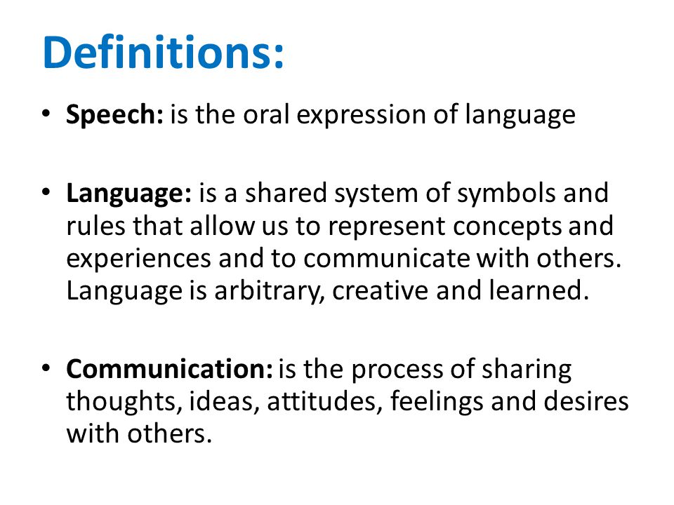 Definitions: Speech: is the oral expression of language